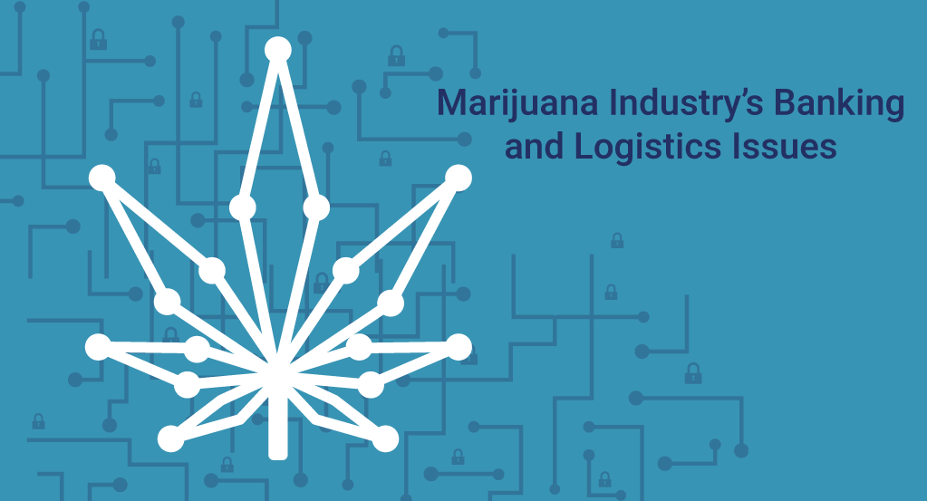 Blockchain for the Marijuana Industry's Banking and Logistics Issues