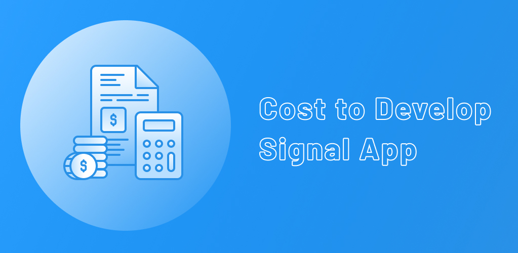 Cost to Develop a Solution Like Signal Messenger App